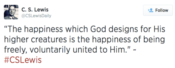 """The happiness which God designs for His higher creatures is the happiness of being freely, voluntarily united to Him."" ~ #CSLewis"