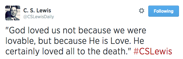"""""""God loved us not because we were lovable, but because He is Love. He certainly loved all to the death."""" #CSLewis"""