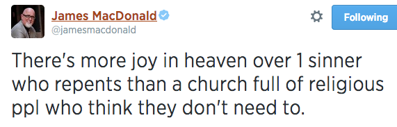 There's more joy in heaven over 1 sinner who repents than a church full of religious ppl who think they don't need to.