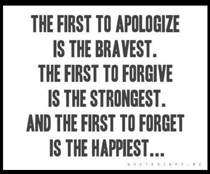 The first to aplogize is the bravest.  The first to forgive is the strongest. And the first to forget is the happiest...