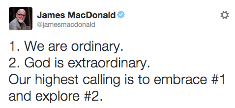 1. We are ordinary.  2. God is extraordinary.  Our highest calling is to embrace #1  and explore #2.