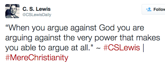 """""""When you argue against God you are arguing against the very power that makes you able to argue at all."""" ~ #CSLewis 