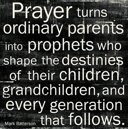 Prayer turns ordinary parents into prophets who shape the destinies of their children, grandchildren, and every generation that follows.