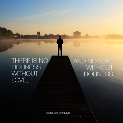 There is no holiness without love, and there is no love without holiness.