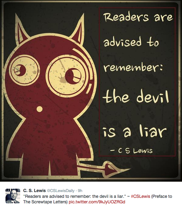 """Readers are advised to remember: the devil is a liar."" ~ #CSLewis (Preface to The Screwtape Letters)"