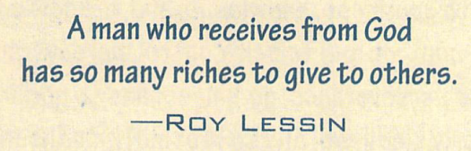 A man who receives from God has so many riches to give to others. - Roy Lessin
