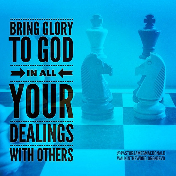 Bring the Glory of God in all Your Dealings with Others.