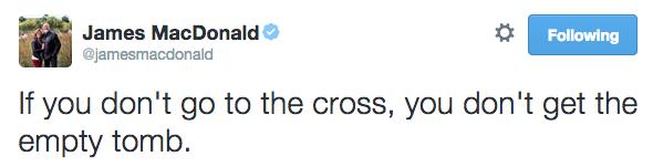 If you don't go to the cross, you don't get the empty tomb.