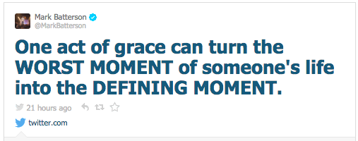 one act of grace can turn the WORST MOMENT of someone's life into the DEFINING MOMENT.
