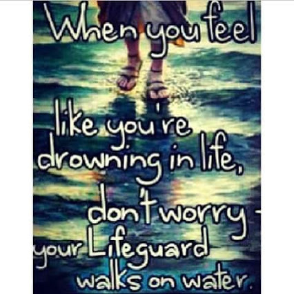 When you feel like you're drowning in life, don't worry, your Lifeguard walks on water.