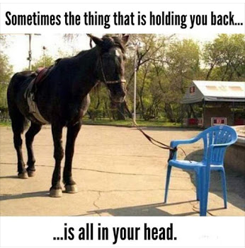 Sometimes the thing that is holding you back......is all in your head.