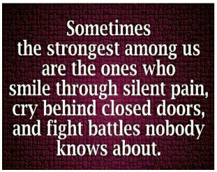 Sometimes the strongest among us are the ones who smile through silent pain, cry behind closed doors, and fight battles nobody knows about.