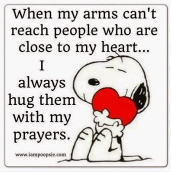 When my arms can't reach people who are close to my heart.... I always hug them with my prayers.