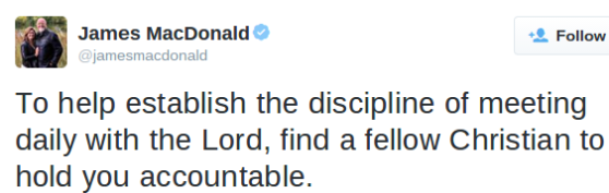 To help establish the discipline of meeting daily with the Lord, find a fellow Christian to hold you accountable.