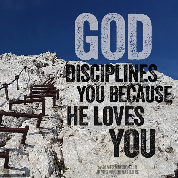 """God disciplines u because He loves u. """"He disciplines us for our good, that we may share his holiness"""" Hebrews12:6-10"""