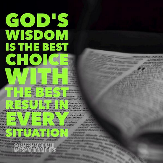 God's wisdom is the best choice with the best result in every situation.