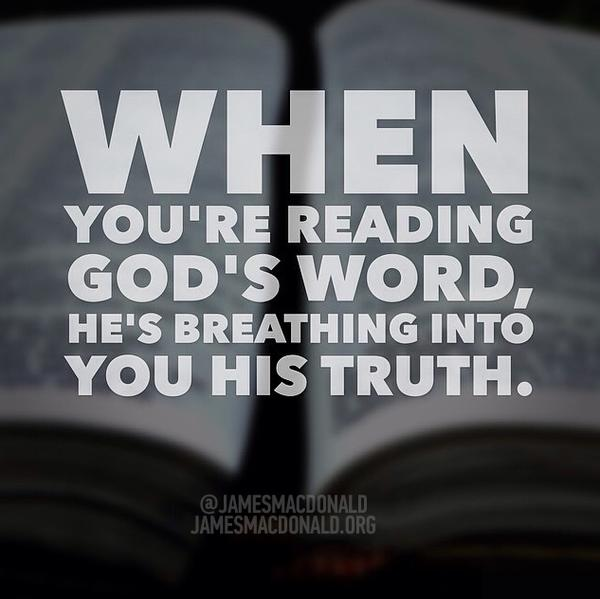 When you're reading God's Word, He's breathing into you His truth.