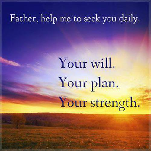 Father, help me to seek you daily. Your will. Your plan. Your strength.