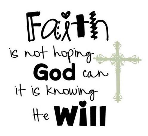 Faith is not hoping God Can, it is knowing He will.