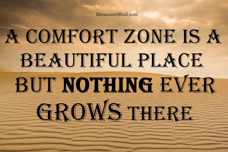 A COFORT ZONE IS A BEAUTIFUL PLACE BUT NOTHING EVER GROWS THERE