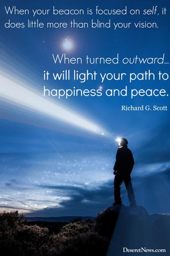 When your beacon is focused on self, it does little more than blind your vision.  When turned outward...it will light your patch to happiness and peace. -  Richard G. Scott