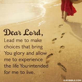 Dear Lord, Lead me to make choices that bring You glory and allow me to experience the life You intended for me to live.