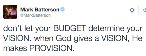 don't let your BUDGET determine your VISION. when God gives a VISION, He makes PROVISION.