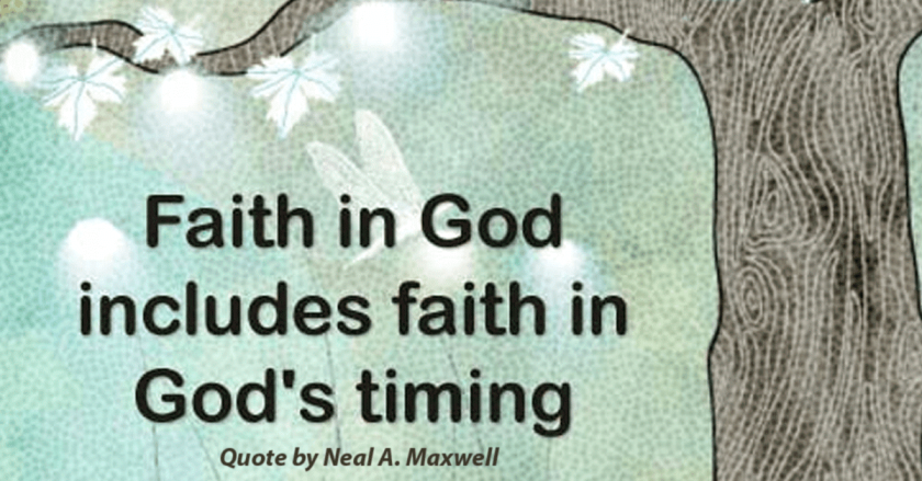 Faith in God includes faith in God's timing - Quote by Neal A Maxwell