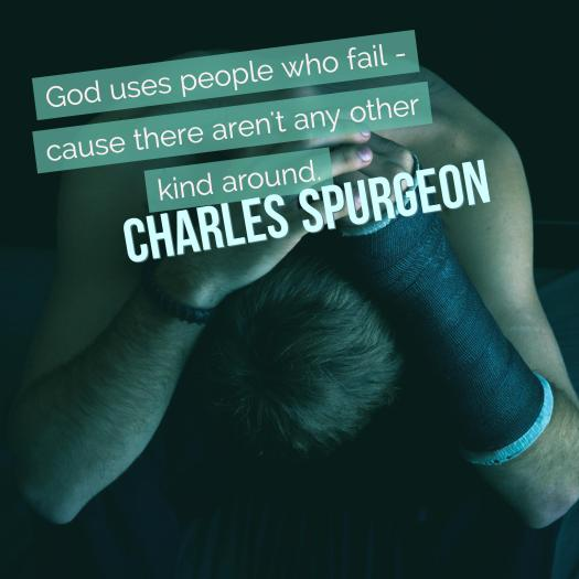 God uses people who fail – cause there aren't any other kind around. – Charles Spurgeon