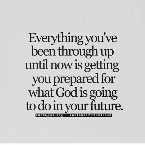 Everything you've been through up until now is getting you prepared for what God is going to do in your future.
