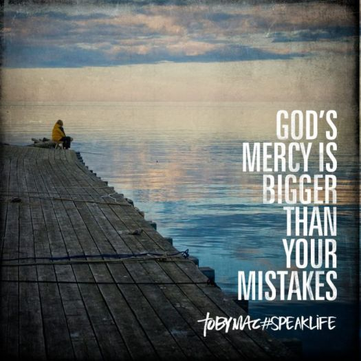 God's mercy is bigger than your mistakes = Toby Mac - Speak Life