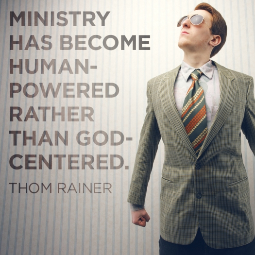 Ministry has become human-powered rather than God-centered. – Thom Rainer